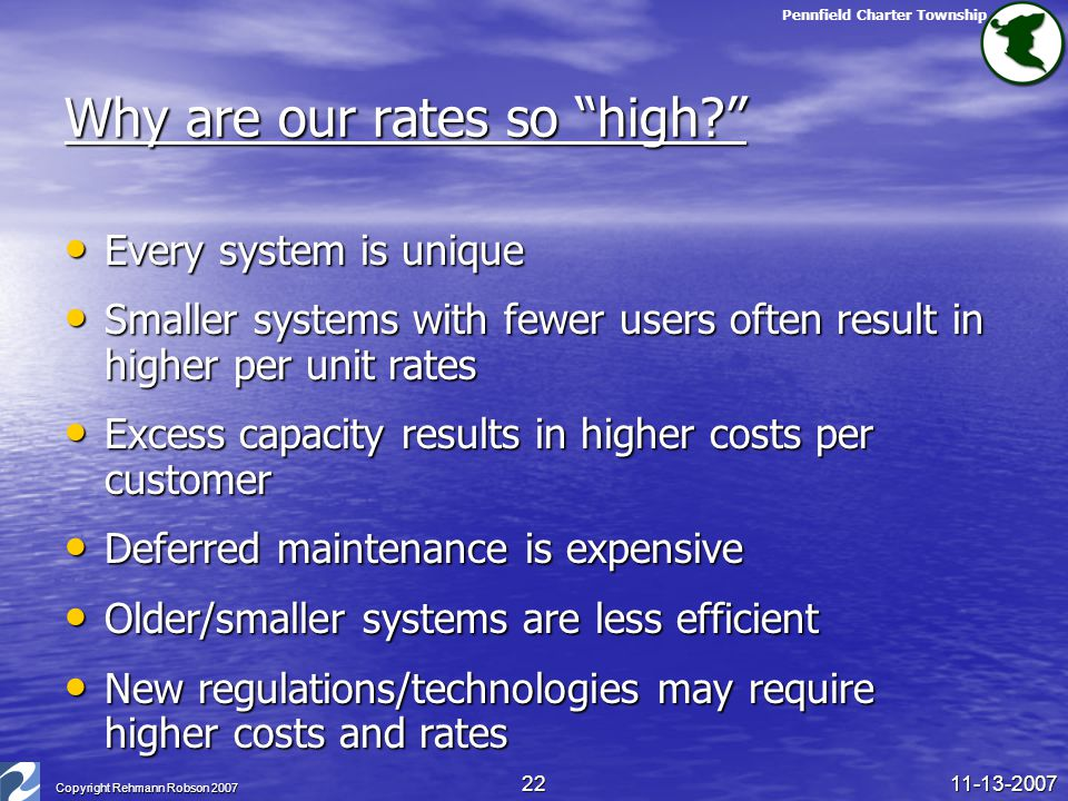 """Pennfield Charter Township 11-13-2007 Copyright Rehmann Robson 2007 22 Why are our rates so """"high?"""" Every system is unique Every system is unique Smal"""