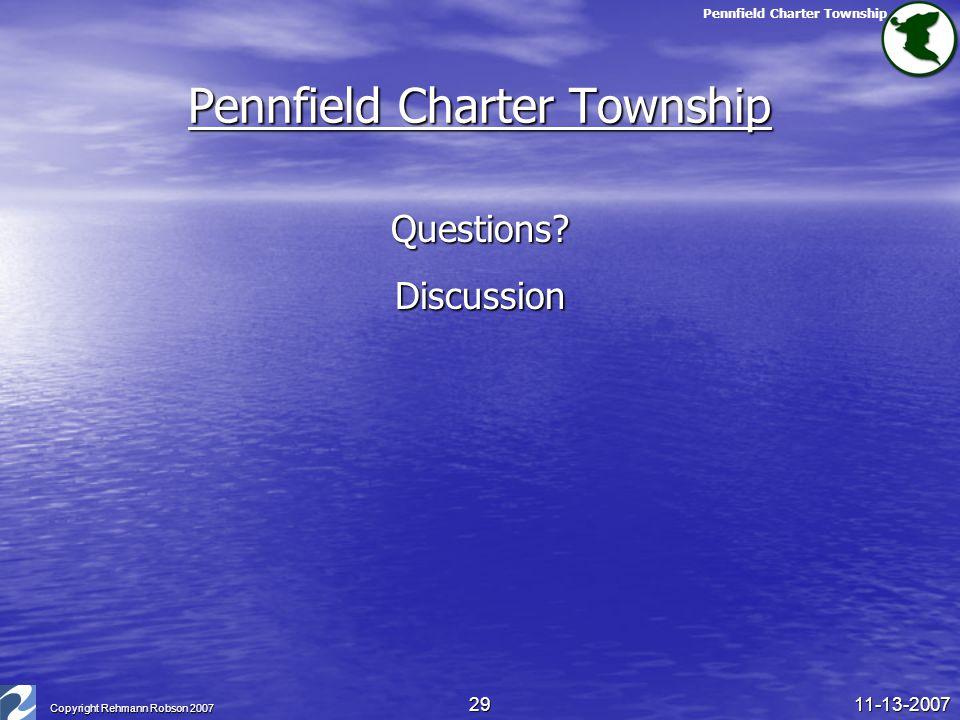 Pennfield Charter Township 11-13-2007 Copyright Rehmann Robson 2007 29 Pennfield Charter Township Questions?Discussion