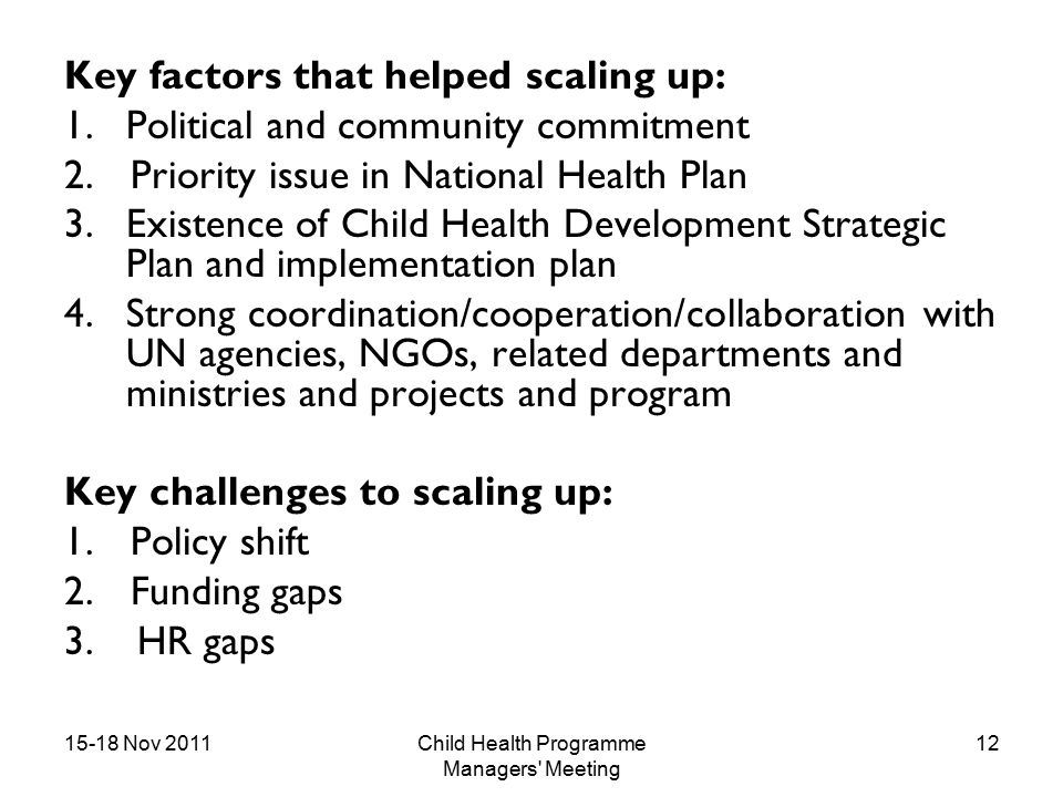 15-18 Nov 2011Child Health Programme Managers Meeting 12 Key factors that helped scaling up: 1.