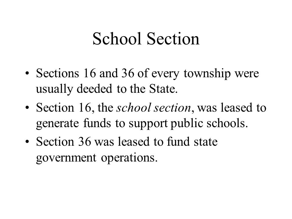 School Section Sections 16 and 36 of every township were usually deeded to the State.