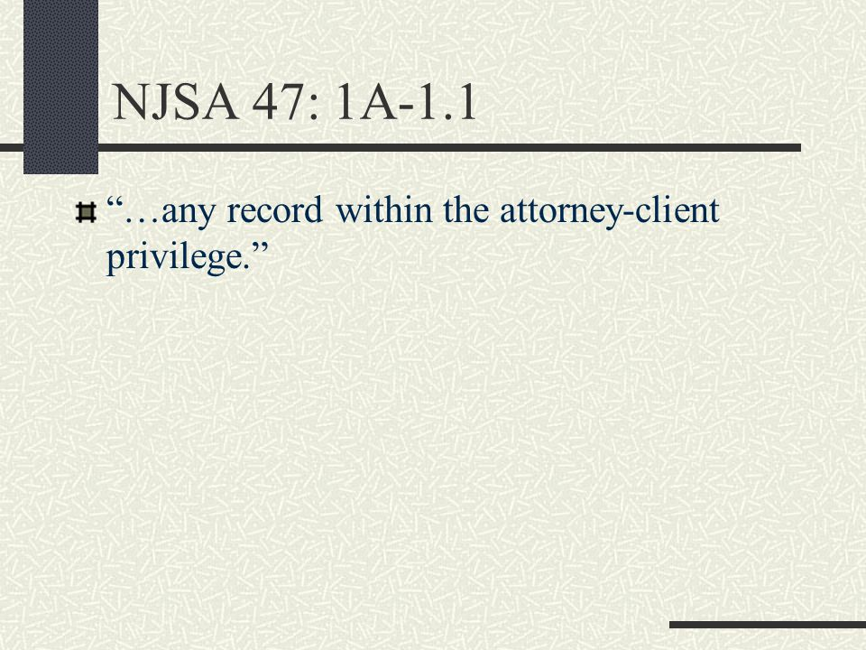 NJSA 47: 1A-1.1 …any record within the attorney-client privilege.