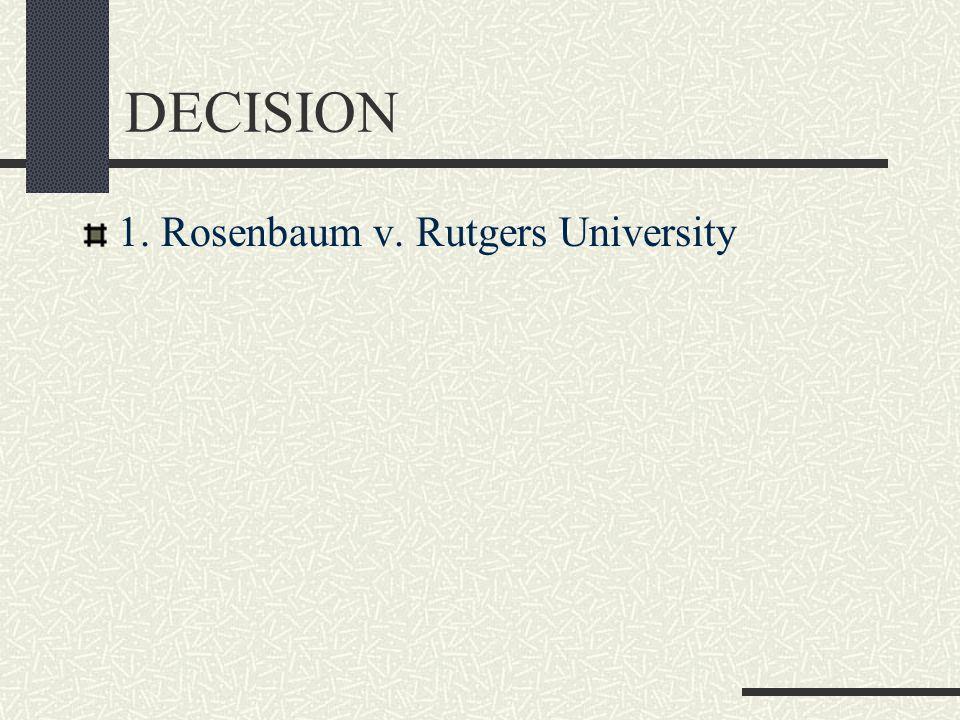 DECISION 1. Rosenbaum v. Rutgers University