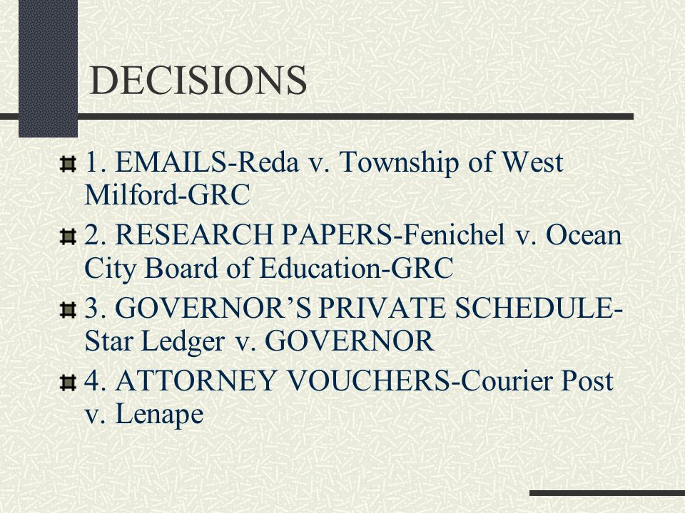 DECISIONS 1. EMAILS-Reda v. Township of West Milford-GRC 2. RESEARCH PAPERS-Fenichel v. Ocean City Board of Education-GRC 3. GOVERNOR'S PRIVATE SCHEDU