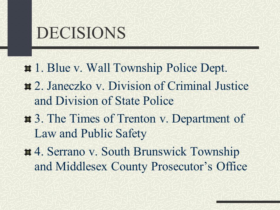 DECISIONS 1. Blue v. Wall Township Police Dept. 2. Janeczko v. Division of Criminal Justice and Division of State Police 3. The Times of Trenton v. De