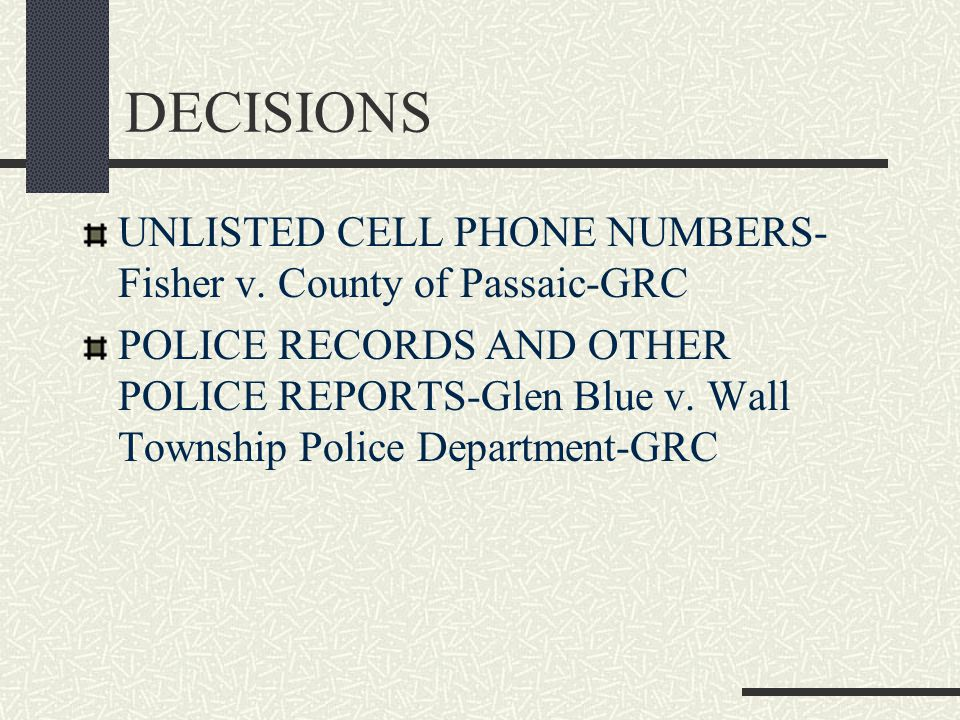 DECISIONS UNLISTED CELL PHONE NUMBERS- Fisher v. County of Passaic-GRC POLICE RECORDS AND OTHER POLICE REPORTS-Glen Blue v. Wall Township Police Depar