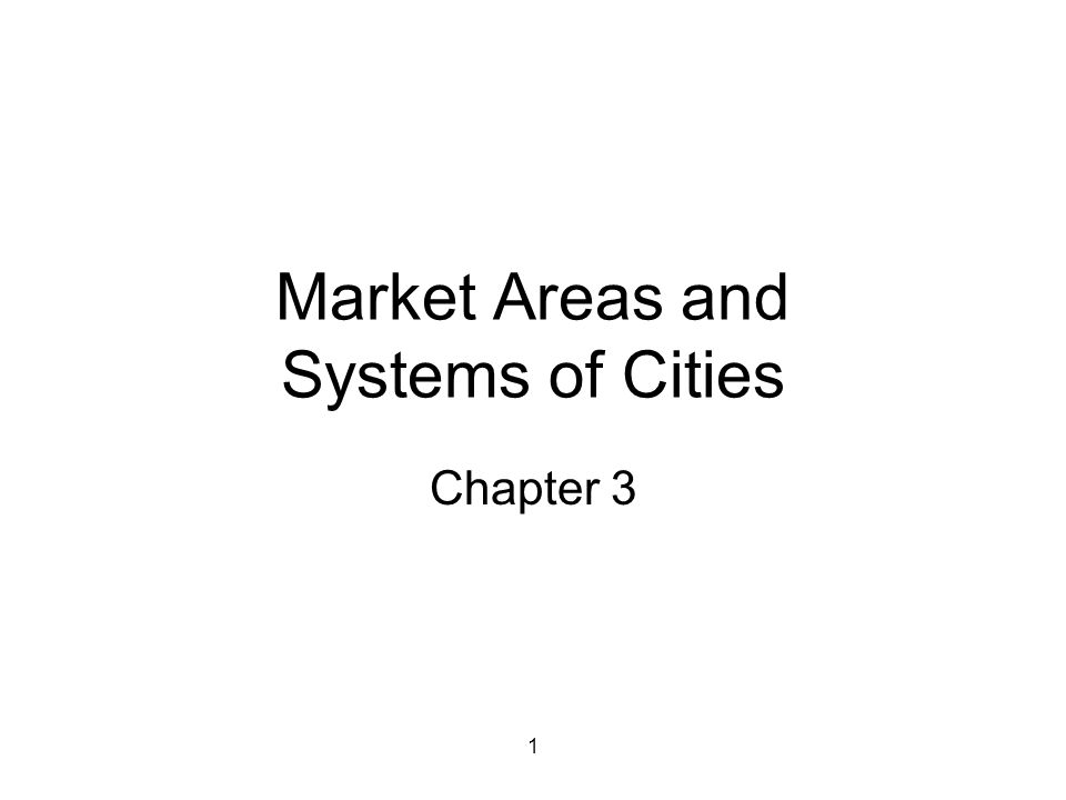 1 Market Areas and Systems of Cities Chapter 3