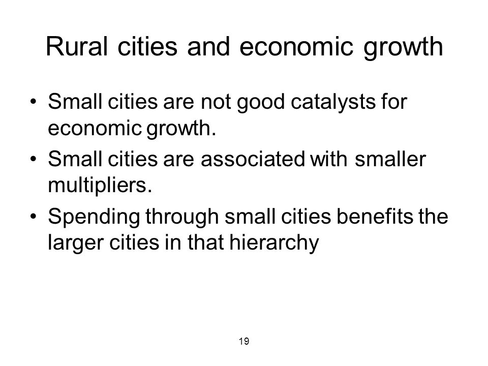 19 Rural cities and economic growth Small cities are not good catalysts for economic growth.