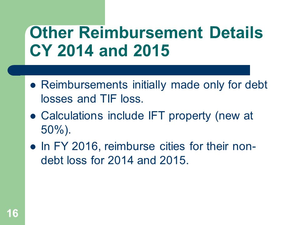 16 Other Reimbursement Details CY 2014 and 2015 Reimbursements initially made only for debt losses and TIF loss.