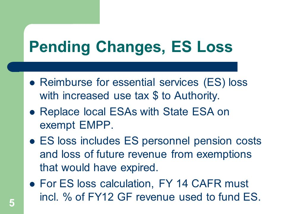 5 Pending Changes, ES Loss Reimburse for essential services (ES) loss with increased use tax $ to Authority.