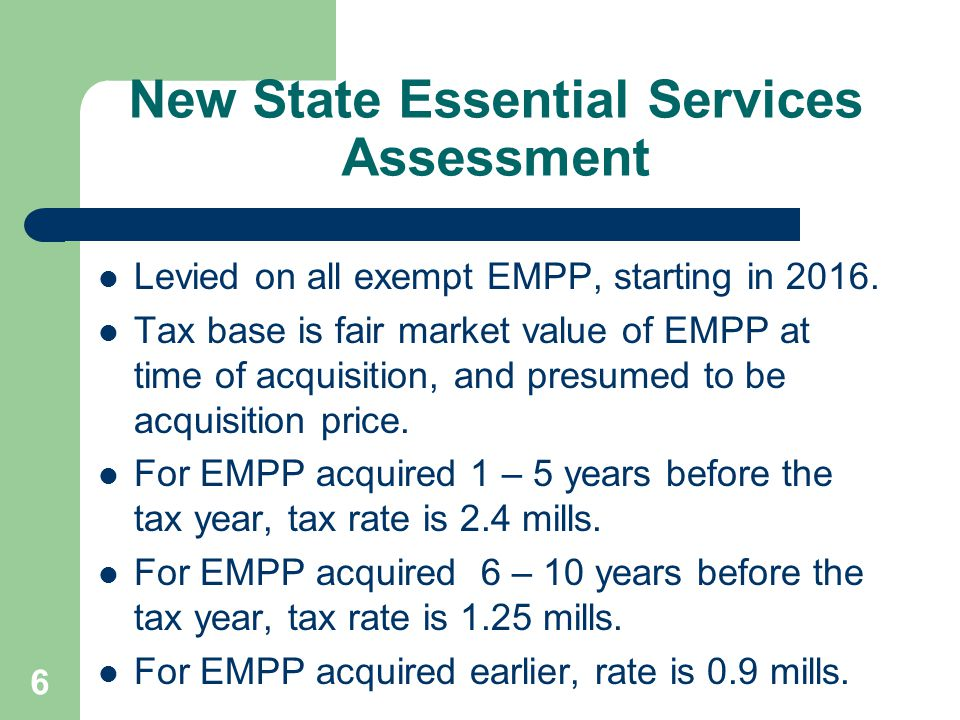 6 New State Essential Services Assessment Levied on all exempt EMPP, starting in 2016.