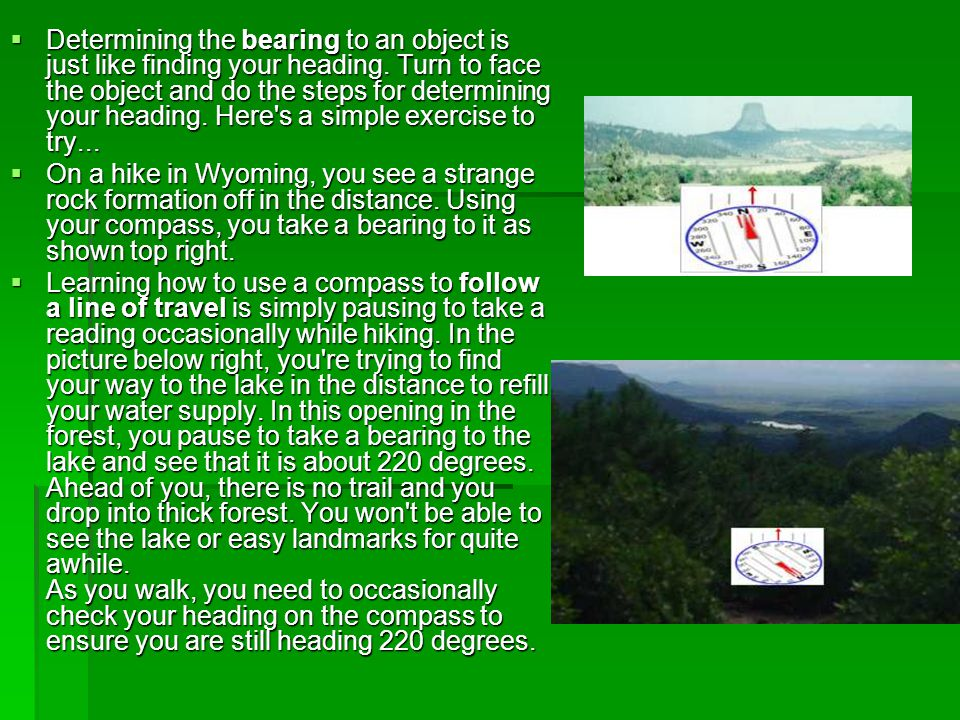  Determining the bearing to an object is just like finding your heading. Turn to face the object and do the steps for determining your heading. Here'