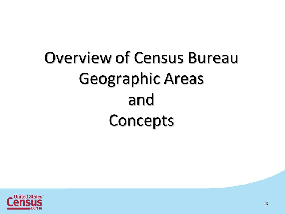 3 Overview of Census Bureau Geographic Areas andConcepts