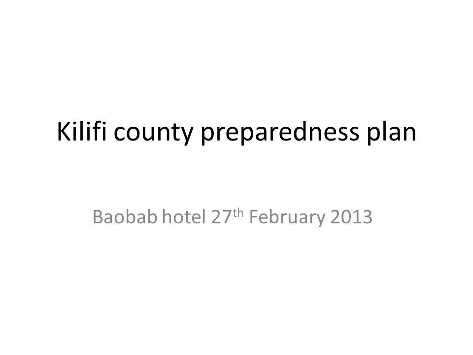 Kilifi county preparedness plan Baobab hotel 27 th February 2013