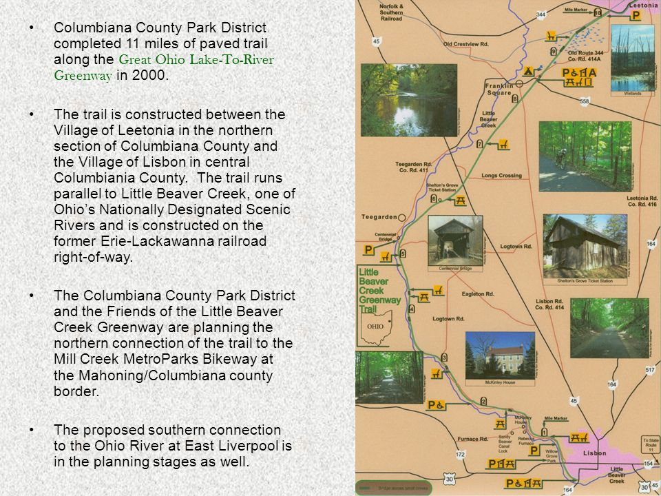 Columbiana County Park District completed 11 miles of paved trail along the Great Ohio Lake-To-River Greenway in 2000. The trail is constructed betwee