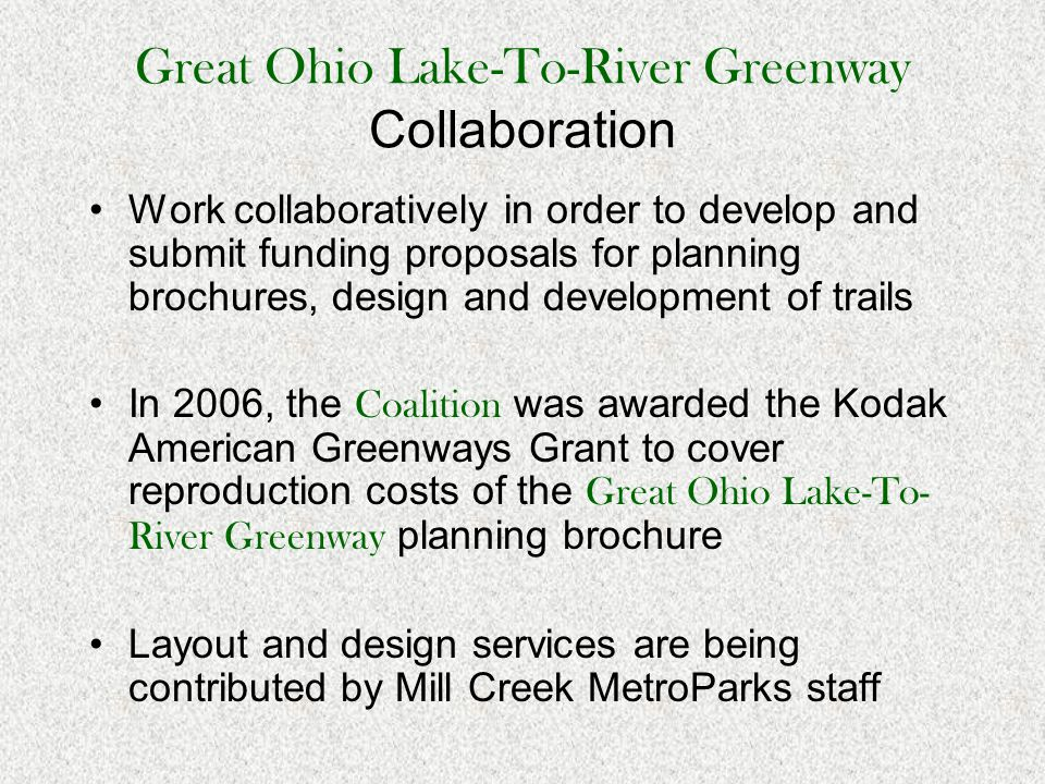 Great Ohio Lake-To-River Greenway Collaboration Work collaboratively in order to develop and submit funding proposals for planning brochures, design a