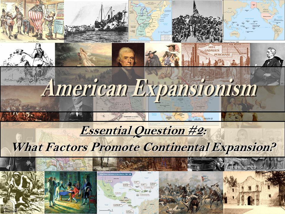 Essential Question #2: What Factors Promote Continental Expansion?