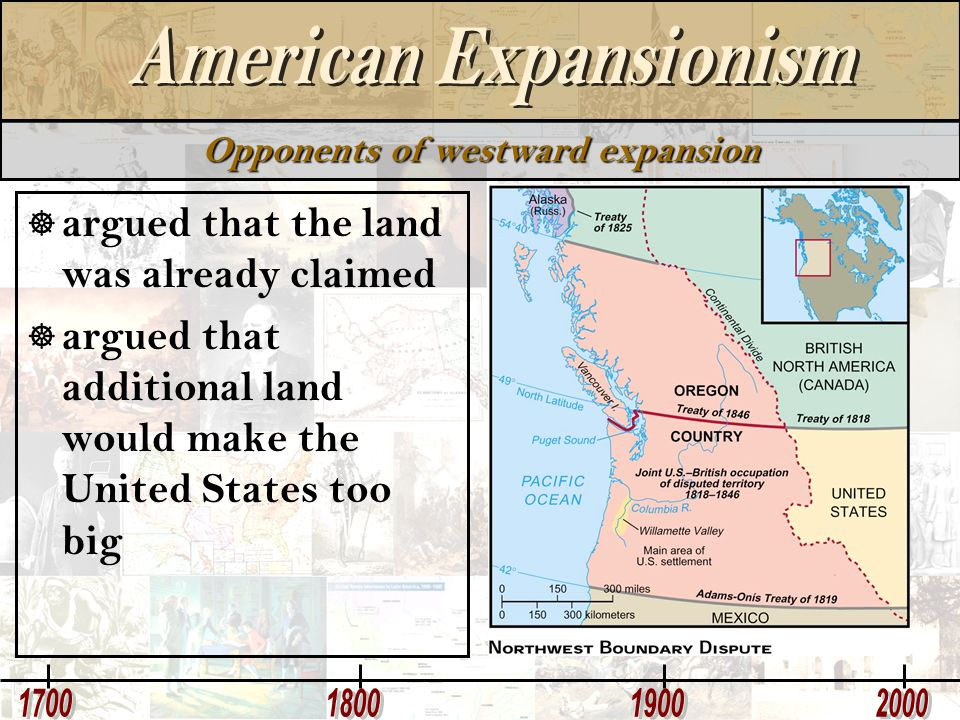 Opponents of westward expansion  argued that the land was already claimed  argued that additional land would make the United States too big