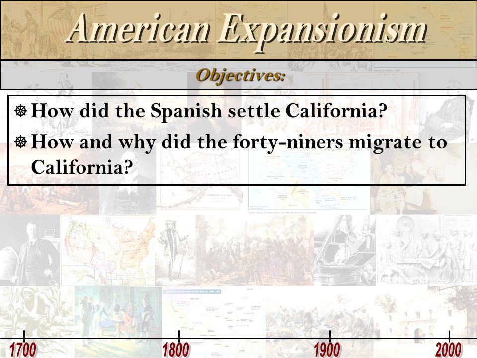 Objectives:  How did the Spanish settle California?  How and why did the forty-niners migrate to California?