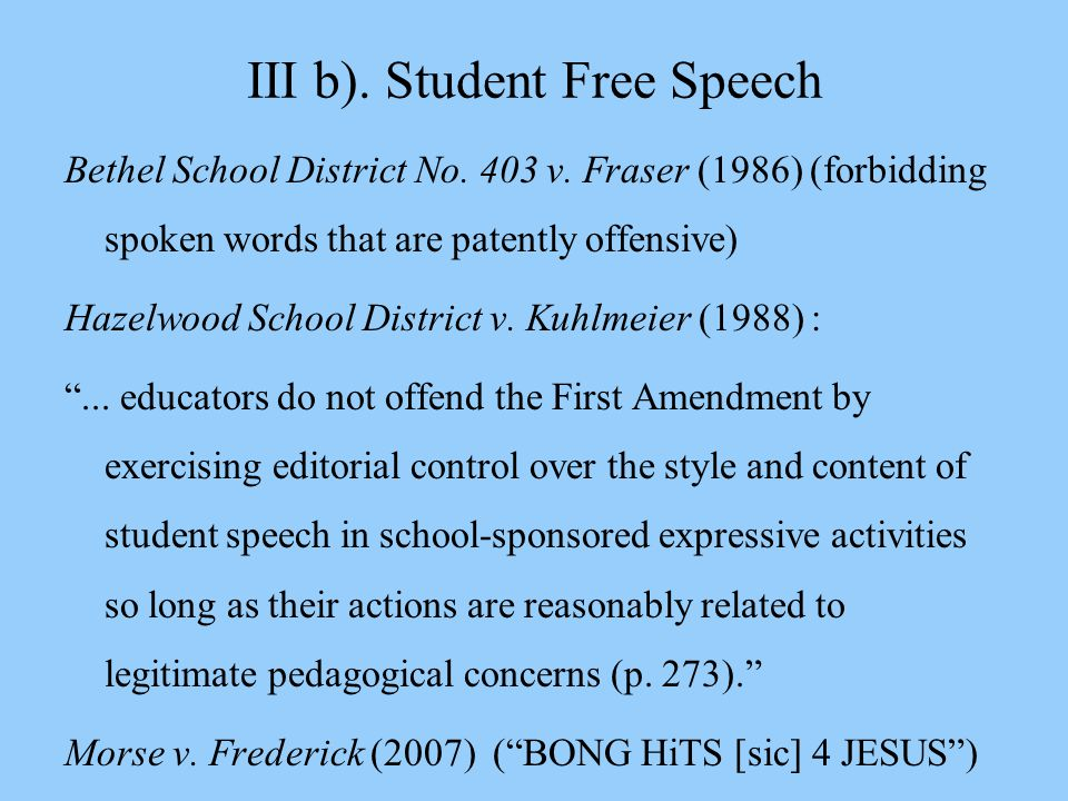 III b). Student Free Speech Bethel School District No. 403 v. Fraser (1986) (forbidding spoken words that are patently offensive) Hazelwood School Dis