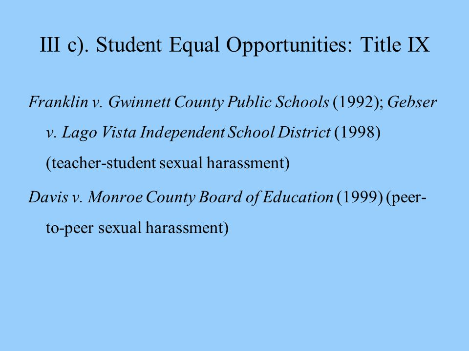 III c). Student Equal Opportunities: Title IX Franklin v. Gwinnett County Public Schools (1992); Gebser v. Lago Vista Independent School District (199