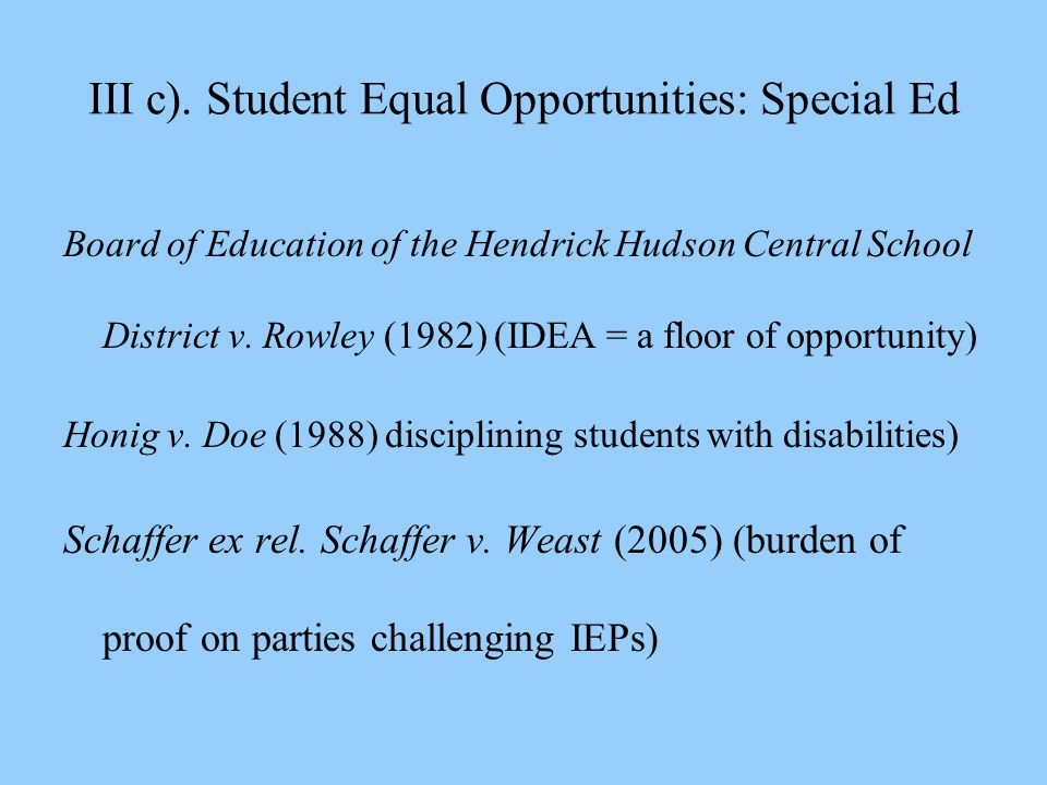 III c). Student Equal Opportunities: Special Ed Board of Education of the Hendrick Hudson Central School District v. Rowley (1982) (IDEA = a floor of