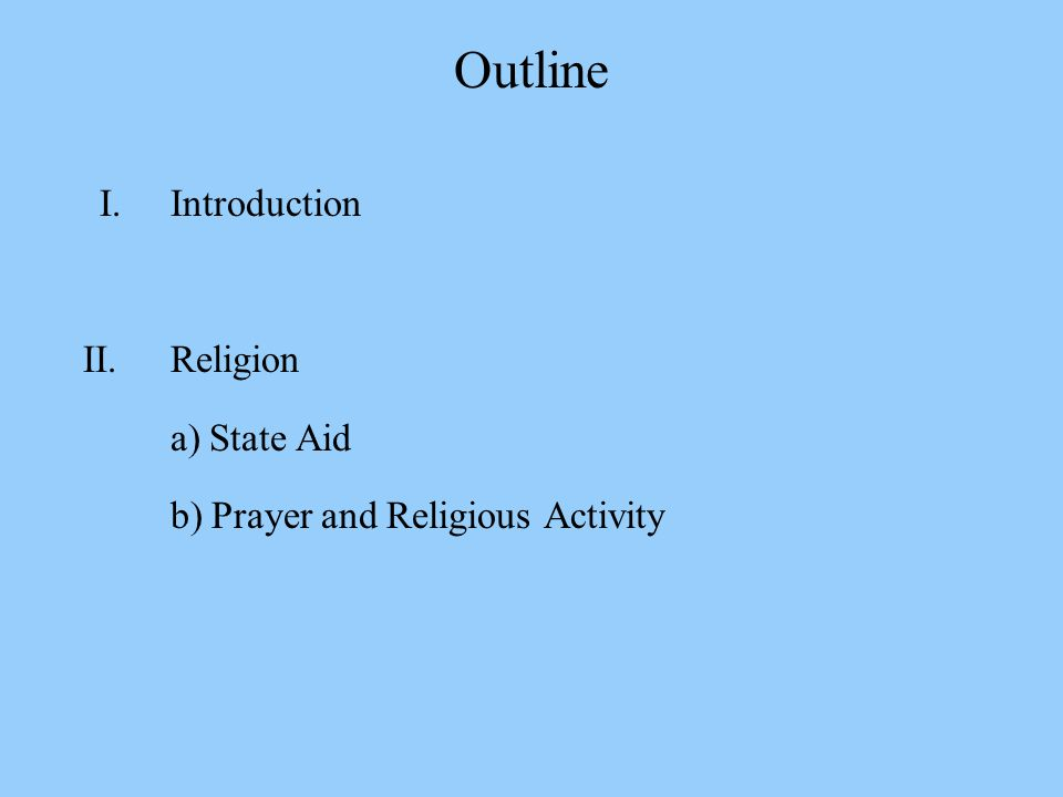 Outline I. Introduction II. Religion a) State Aid b) Prayer and Religious Activity