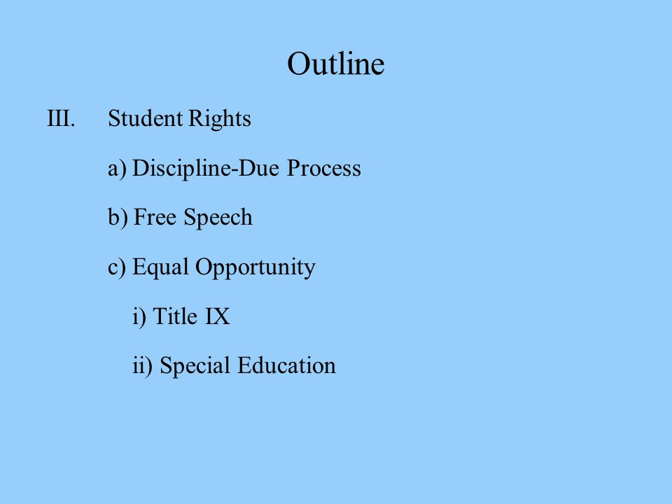 Outline III. Student Rights a) Discipline-Due Process b) Free Speech c) Equal Opportunity i) Title IX ii) Special Education