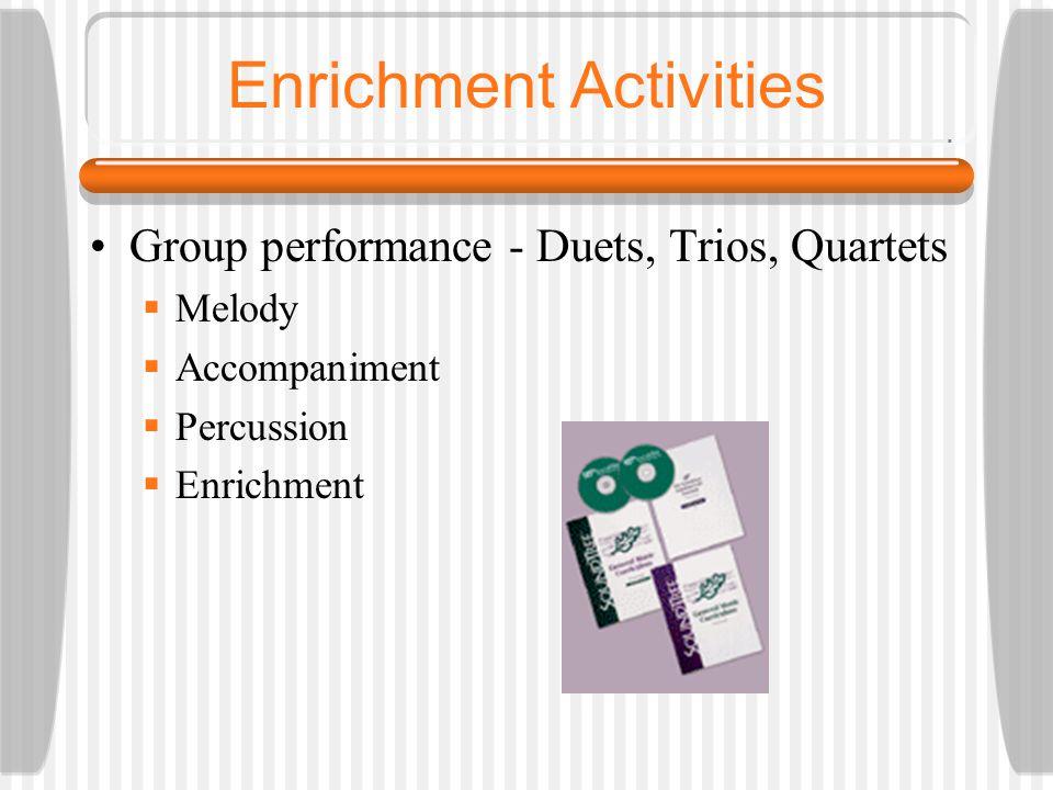 Enrichment Activities Group performance - Duets, Trios, Quartets  Melody  Accompaniment  Percussion  Enrichment