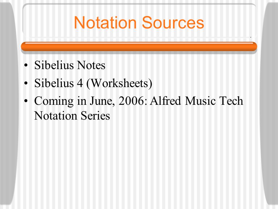 Notation Sources Sibelius Notes Sibelius 4 (Worksheets) Coming in June, 2006: Alfred Music Tech Notation Series