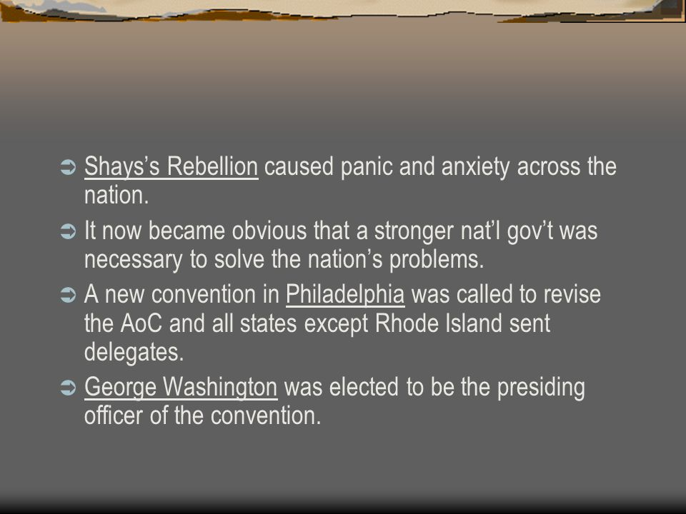  Shays's Rebellion caused panic and anxiety across the nation.  It now became obvious that a stronger nat'l gov't was necessary to solve the nation'