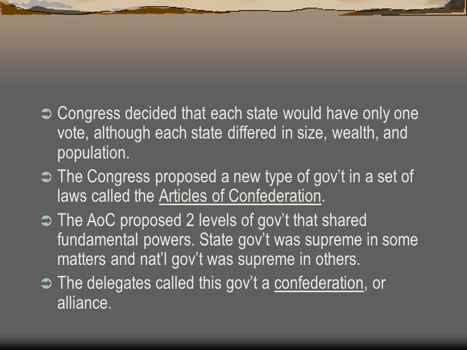  Congress decided that each state would have only one vote, although each state differed in size, wealth, and population.  The Congress proposed a n