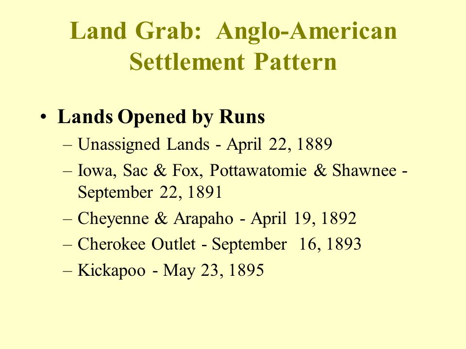Land Grab: Anglo-American Settlement Pattern Lands Opened by Runs –Unassigned Lands - April 22, 1889 –Iowa, Sac & Fox, Pottawatomie & Shawnee - Septem