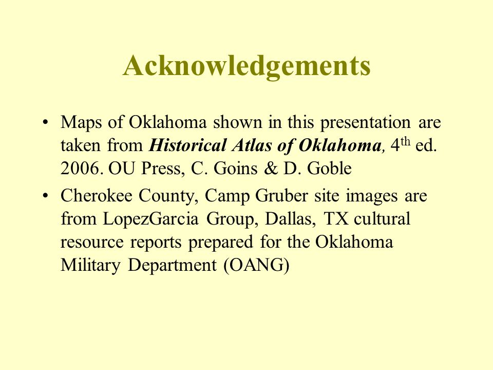 Acknowledgements Maps of Oklahoma shown in this presentation are taken from Historical Atlas of Oklahoma, 4 th ed. 2006. OU Press, C. Goins & D. Goble
