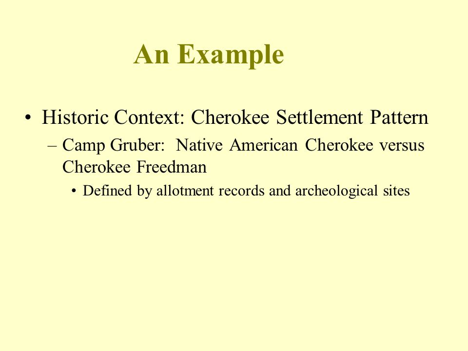 An Example Historic Context: Cherokee Settlement Pattern –Camp Gruber: Native American Cherokee versus Cherokee Freedman Defined by allotment records