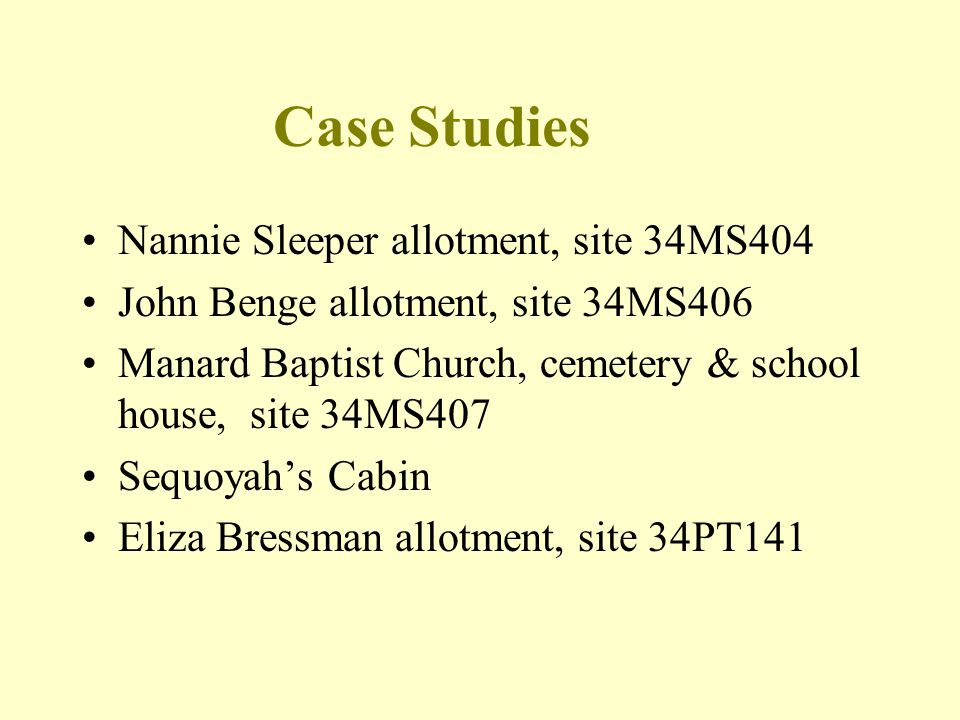 Case Studies Nannie Sleeper allotment, site 34MS404 John Benge allotment, site 34MS406 Manard Baptist Church, cemetery & school house, site 34MS407 Se
