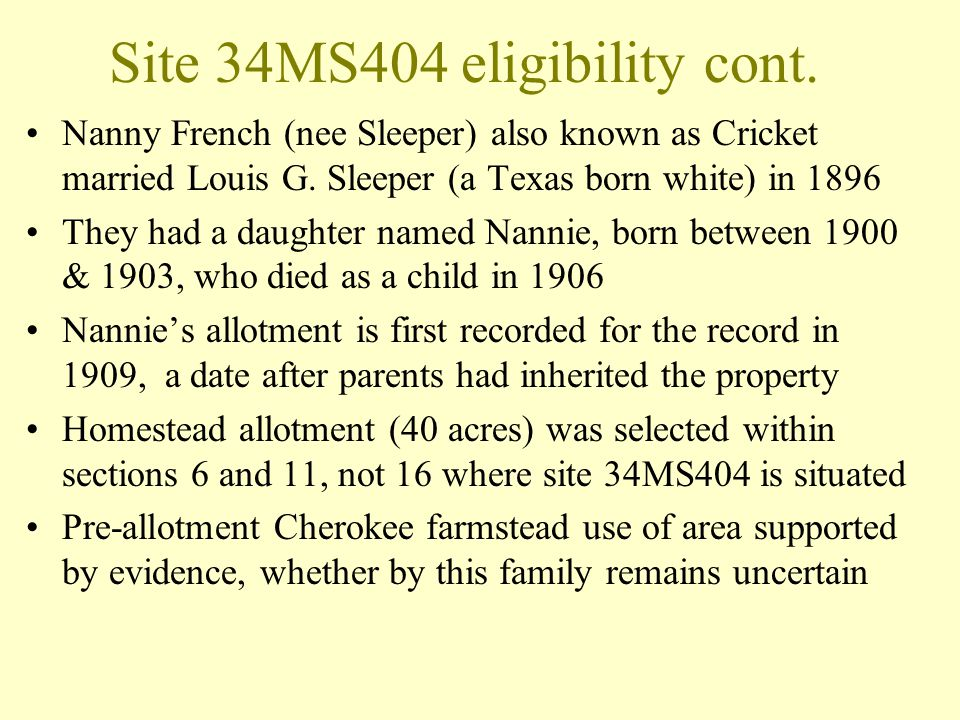 Site 34MS404 eligibility cont. Nanny French (nee Sleeper) also known as Cricket married Louis G. Sleeper (a Texas born white) in 1896 They had a daugh