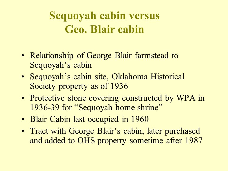 Sequoyah cabin versus Geo. Blair cabin Relationship of George Blair farmstead to Sequoyah's cabin Sequoyah's cabin site, Oklahoma Historical Society p