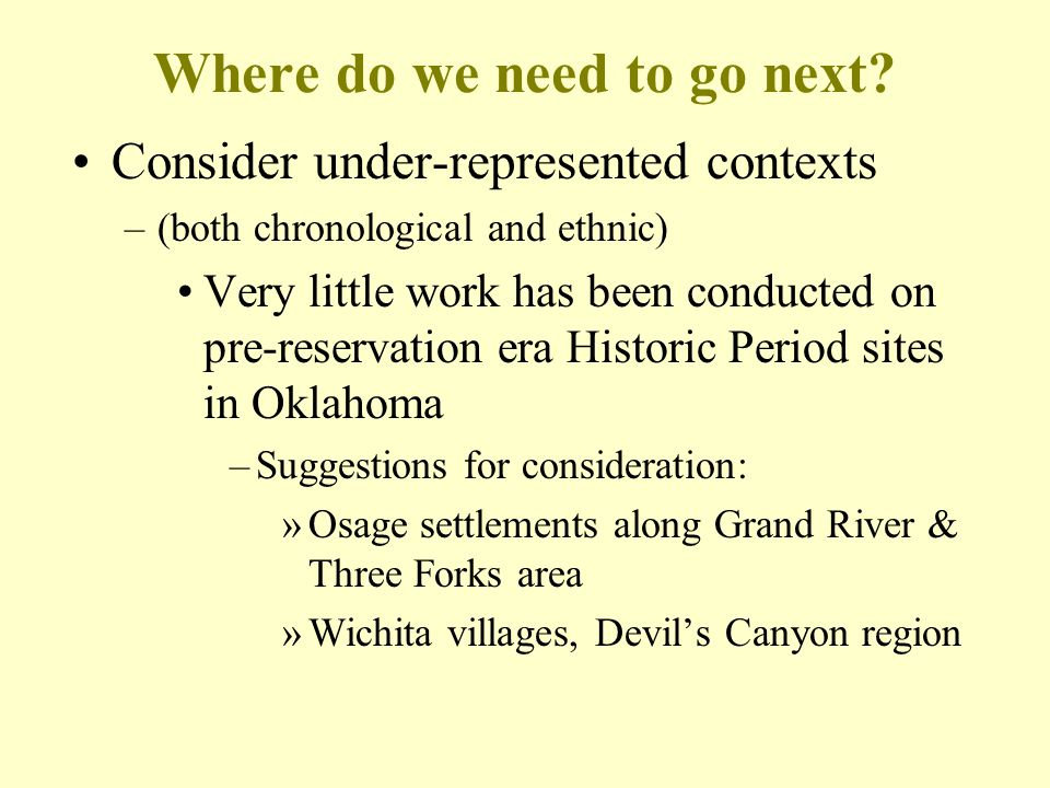 Where do we need to go next? Consider under-represented contexts –(both chronological and ethnic) Very little work has been conducted on pre-reservati