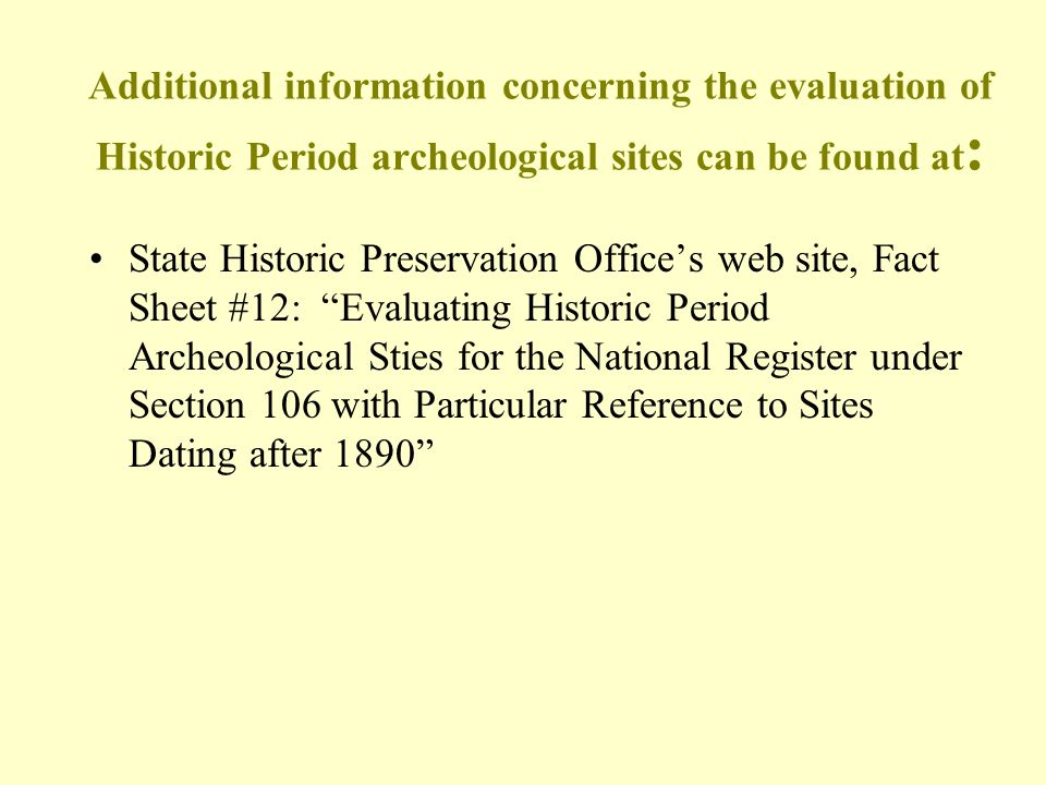 Additional information concerning the evaluation of Historic Period archeological sites can be found at : State Historic Preservation Office's web sit