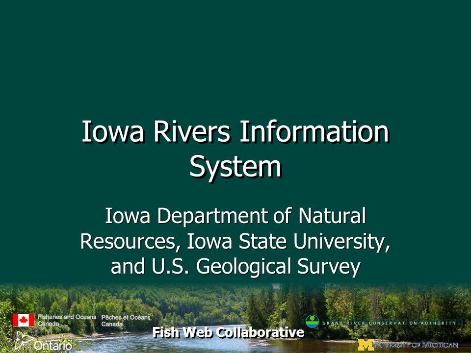 Fish Web Collaborative Iowa Rivers Information System Iowa Department of Natural Resources, Iowa State University, and U.S.
