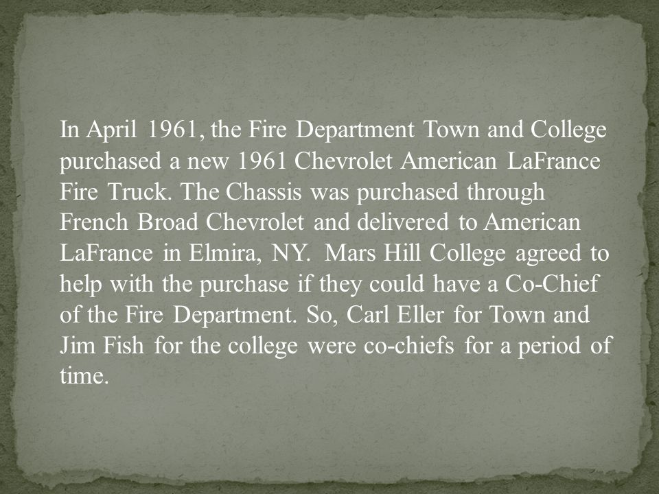 In April 1961, the Fire Department Town and College purchased a new 1961 Chevrolet American LaFrance Fire Truck.
