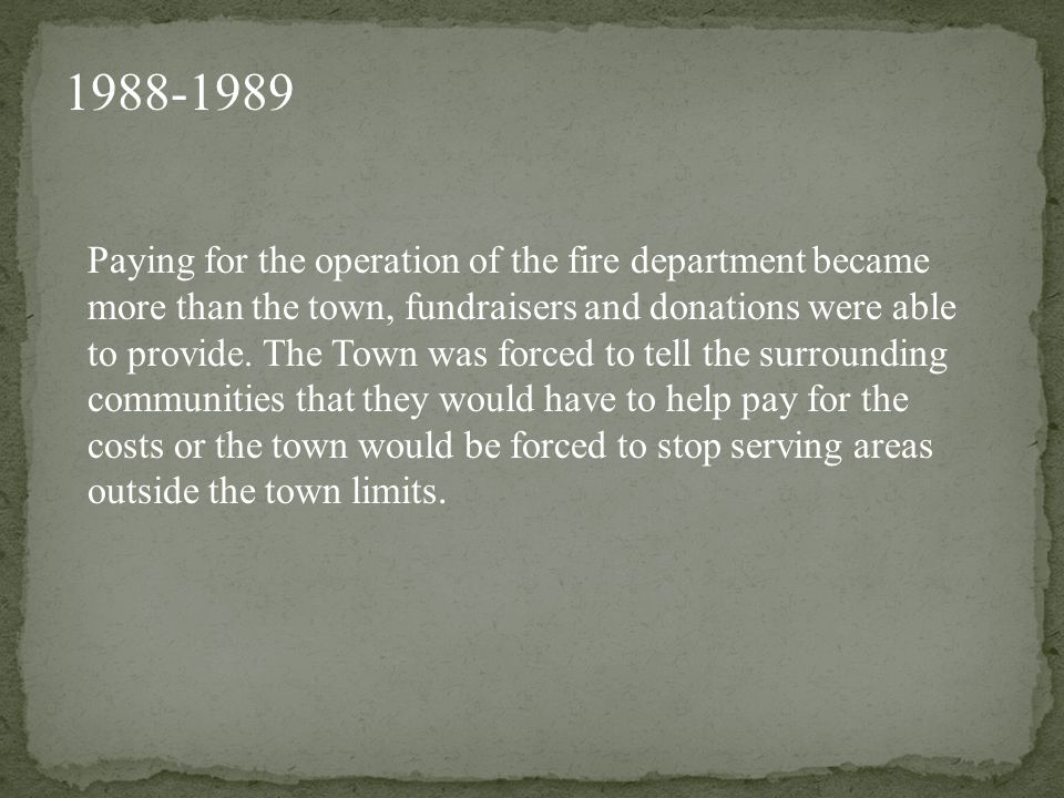 Paying for the operation of the fire department became more than the town, fundraisers and donations were able to provide.