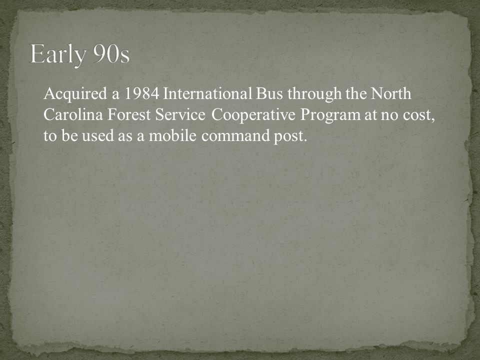 Acquired a 1984 International Bus through the North Carolina Forest Service Cooperative Program at no cost, to be used as a mobile command post.