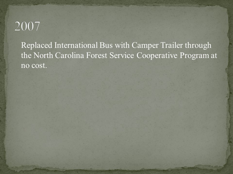Replaced International Bus with Camper Trailer through the North Carolina Forest Service Cooperative Program at no cost.