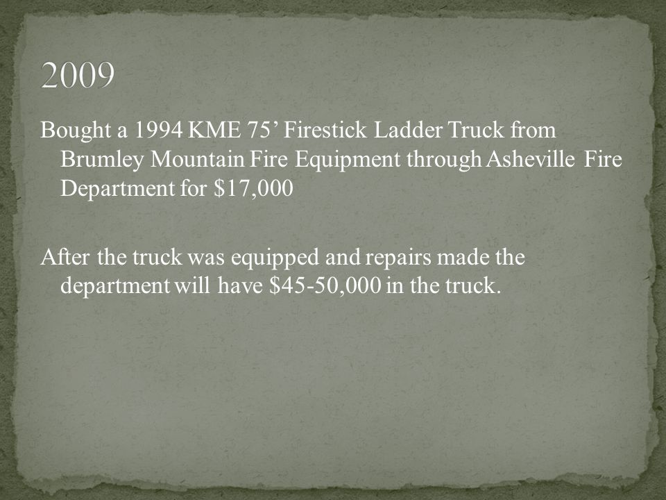 Bought a 1994 KME 75' Firestick Ladder Truck from Brumley Mountain Fire Equipment through Asheville Fire Department for $17,000 After the truck was equipped and repairs made the department will have $45-50,000 in the truck.