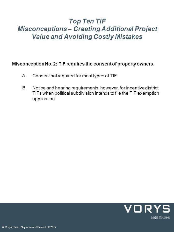 © Vorys, Sater, Seymour and Pease LLP 2012 Top Ten TIF Misconceptions – Creating Additional Project Value and Avoiding Costly Mistakes Misconception No.