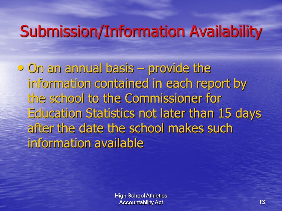 High School Athletics Accountability Act13 Submission/Information Availability On an annual basis – provide the information contained in each report b