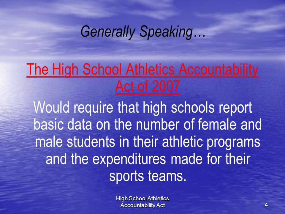 High School Athletics Accountability Act4 Generally Speaking… The High School Athletics Accountability Act of 2007 Would require that high schools rep
