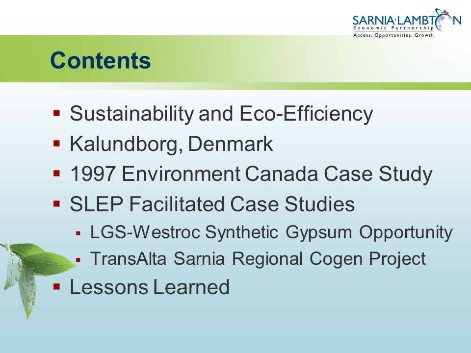 Contents  Sustainability and Eco-Efficiency  Kalundborg, Denmark  1997 Environment Canada Case Study  SLEP Facilitated Case Studies  LGS-Westroc Synthetic Gypsum Opportunity  TransAlta Sarnia Regional Cogen Project  Lessons Learned