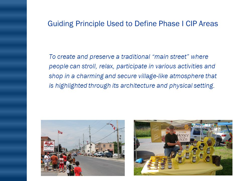 Guiding Principle Used to Define Phase I CIP Areas To create and preserve a traditional main street where people can stroll, relax, participate in various activities and shop in a charming and secure village-like atmosphere that is highlighted through its architecture and physical setting.